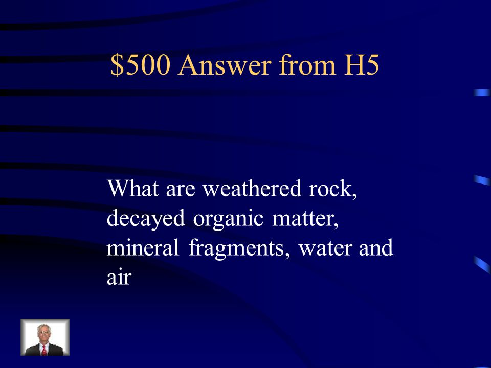 $500 Question from H5 These are the 5 things that make up soil