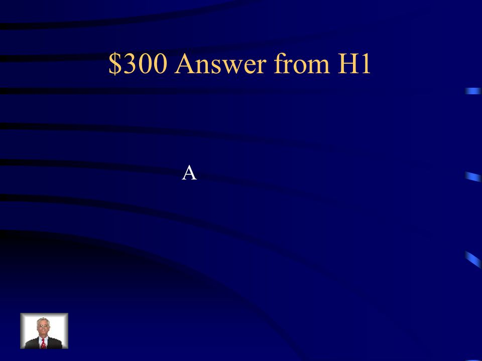 $300 Answer from H1 A