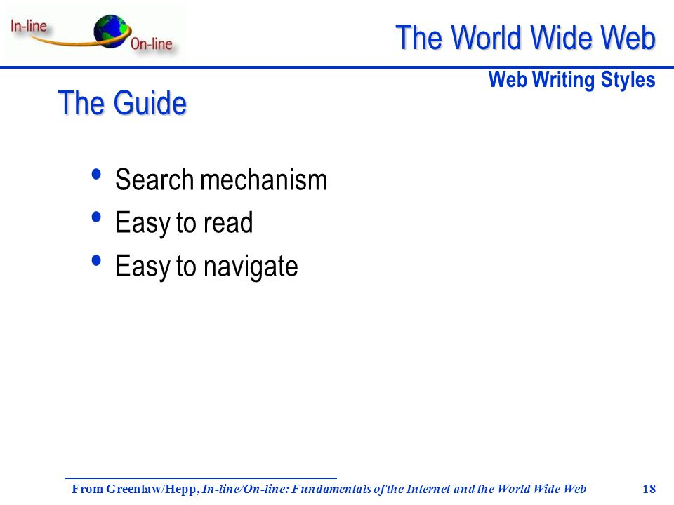 The World Wide Web From Greenlaw/Hepp, In-line/On-line: Fundamentals of the Internet and the World Wide Web 18 Search mechanism Easy to read Easy to n
