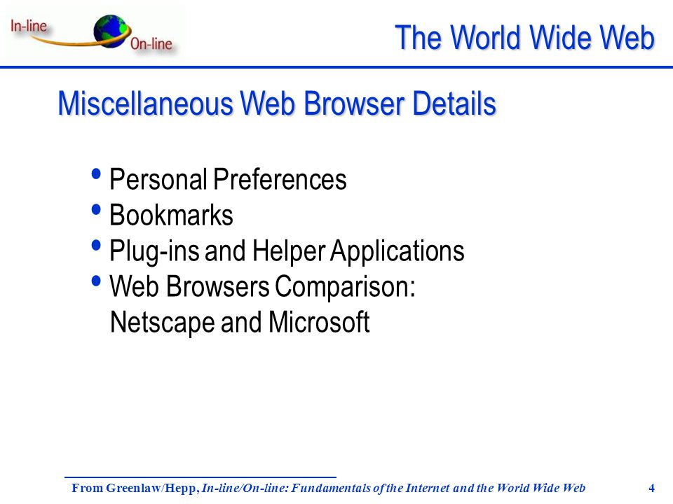 The World Wide Web From Greenlaw/Hepp, In-line/On-line: Fundamentals of the Internet and the World Wide Web 4 Personal Preferences Bookmarks Plug-ins