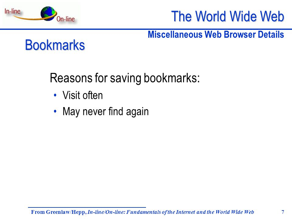 The World Wide Web From Greenlaw/Hepp, In-line/On-line: Fundamentals of the Internet and the World Wide Web 7 Reasons for saving bookmarks: Visit ofte