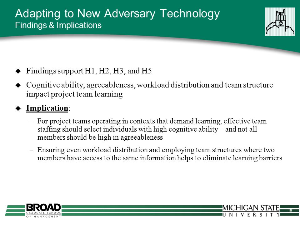 16 Adapting to New Adversary Technology Findings & Implications  Findings support H1, H2, H3, and H5  Cognitive ability, agreeableness, workload dis