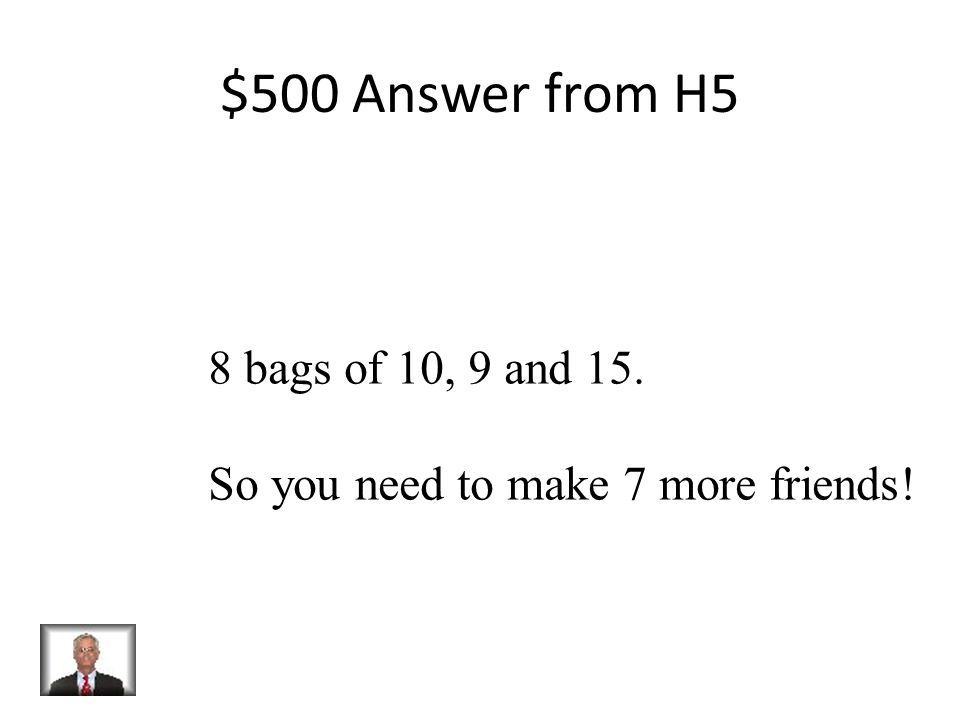 $500 Question from H5 You are making party bags for your friends for Christmas.