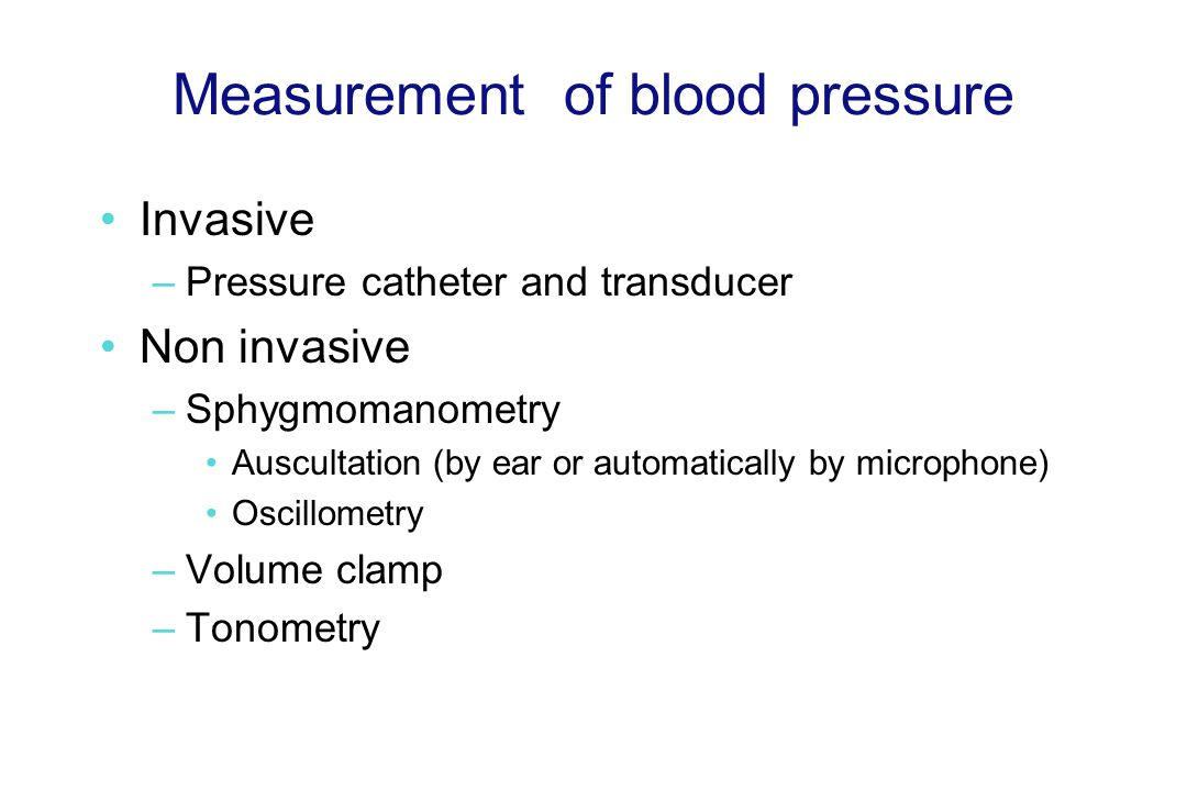 Measurement of blood pressure Invasive –Pressure catheter and transducer Non invasive –Sphygmomanometry Auscultation (by ear or automatically by microphone) Oscillometry –Volume clamp –Tonometry