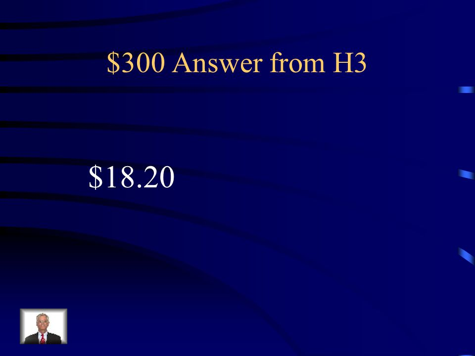 $300 Question from H3 $73.12 - $55.08=