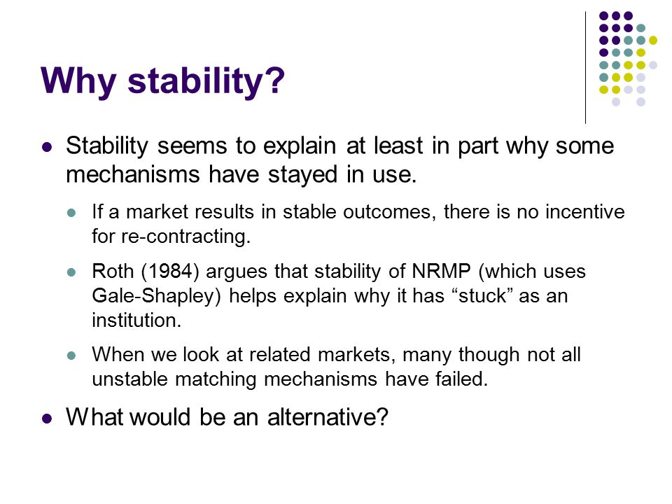 Why stability. Stability seems to explain at least in part why some mechanisms have stayed in use.