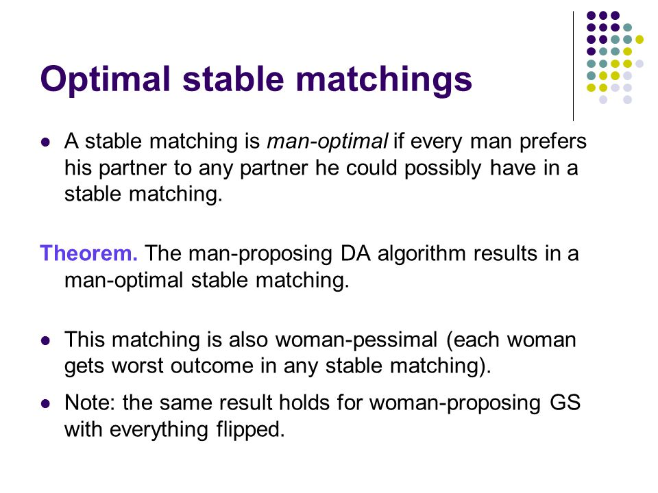 Optimal stable matchings A stable matching is man-optimal if every man prefers his partner to any partner he could possibly have in a stable matching.
