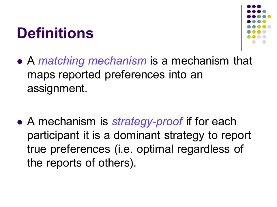Definitions A matching mechanism is a mechanism that maps reported preferences into an assignment.