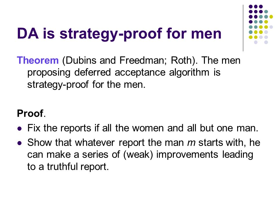 DA is strategy-proof for men Theorem (Dubins and Freedman; Roth).