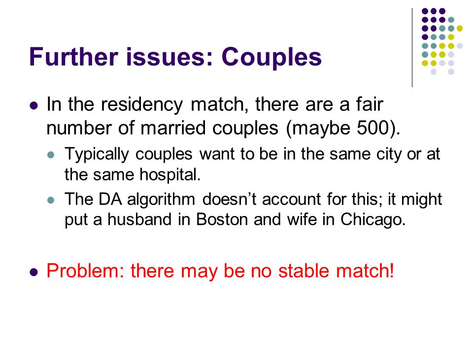 Further issues: Couples In the residency match, there are a fair number of married couples (maybe 500).