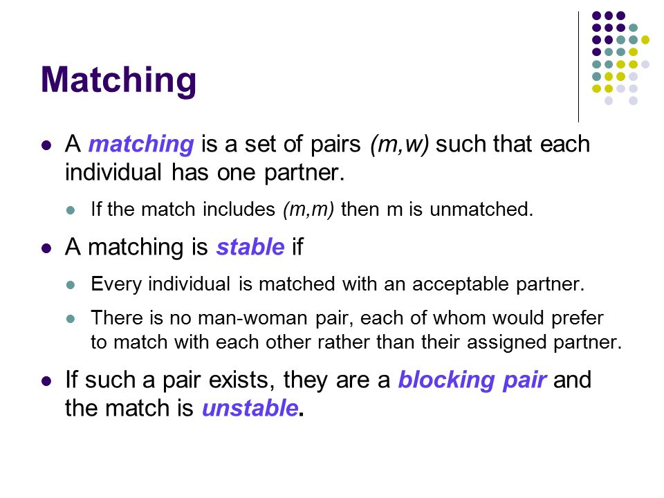 Matching A matching is a set of pairs (m,w) such that each individual has one partner.