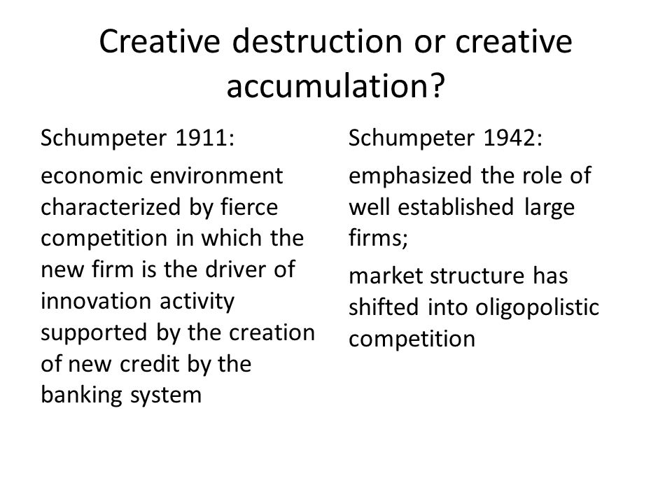Creative destruction or creative accumulation? Schumpeter 1911: economic environment characterized by fierce competition in which the new firm is the