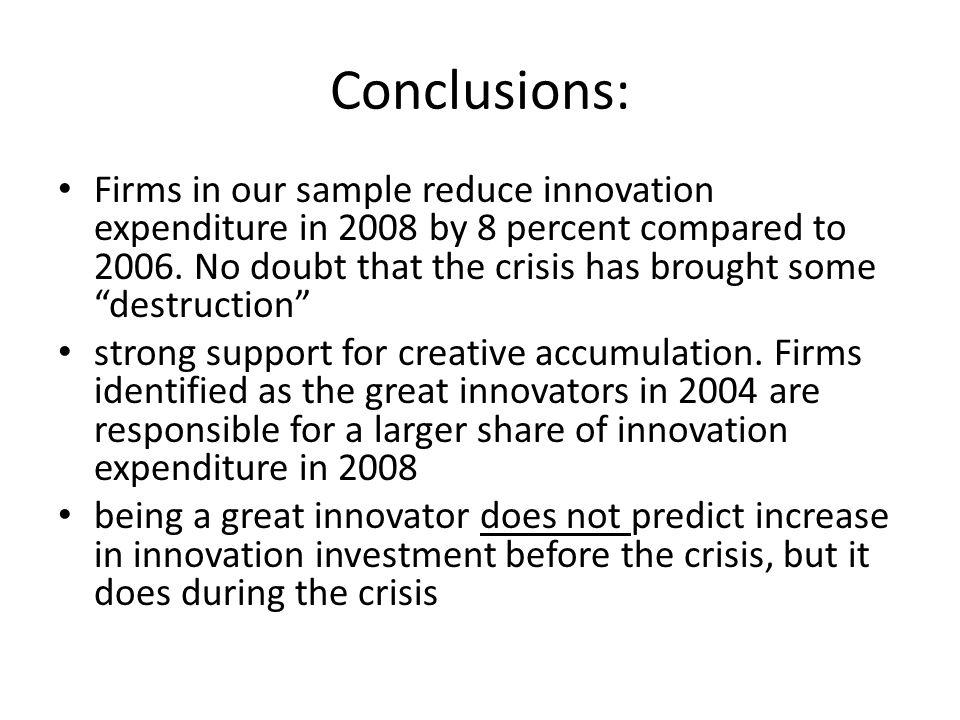Conclusions: Firms in our sample reduce innovation expenditure in 2008 by 8 percent compared to 2006.