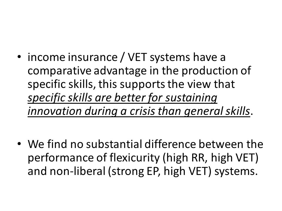 income insurance / VET systems have a comparative advantage in the production of specific skills, this supports the view that specific skills are better for sustaining innovation during a crisis than general skills.