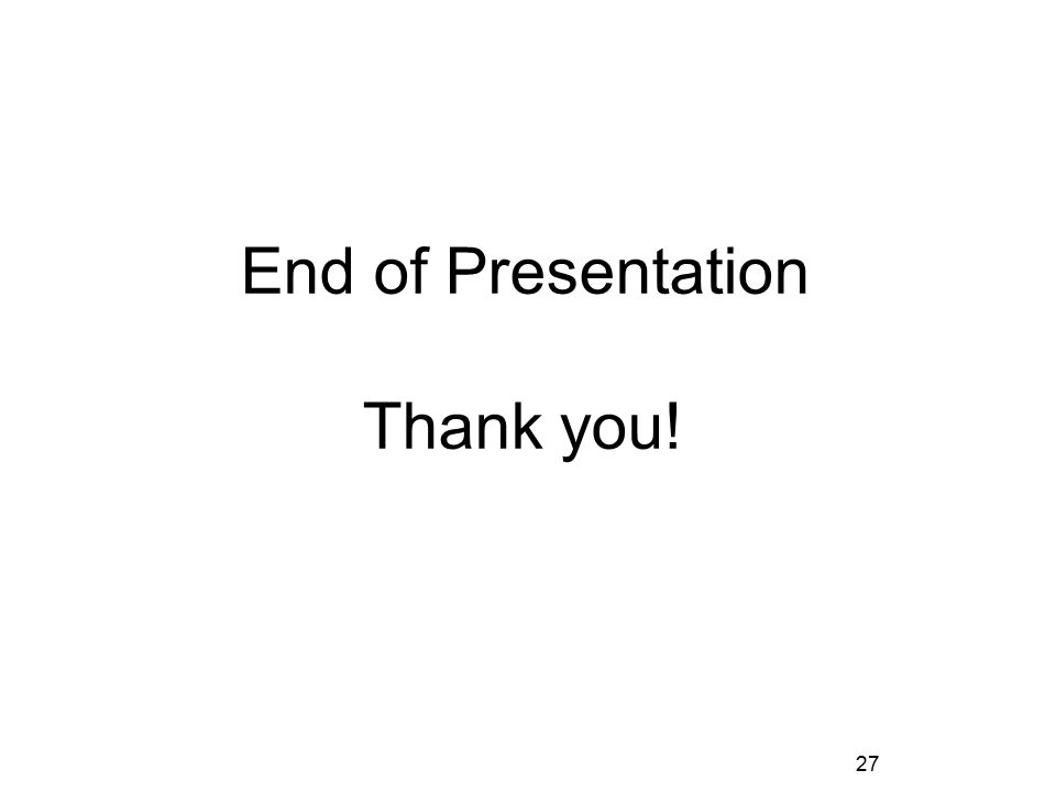 27 End of Presentation Thank you!