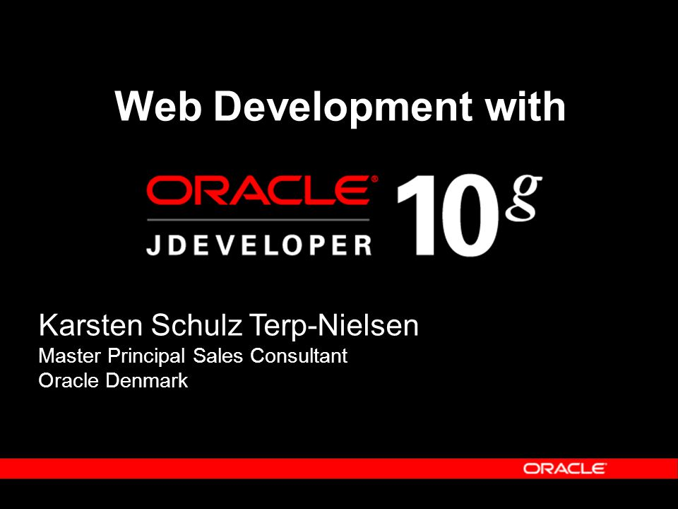 Web Development with Karsten Schulz Terp-Nielsen Master Principal Sales Consultant Oracle Denmark