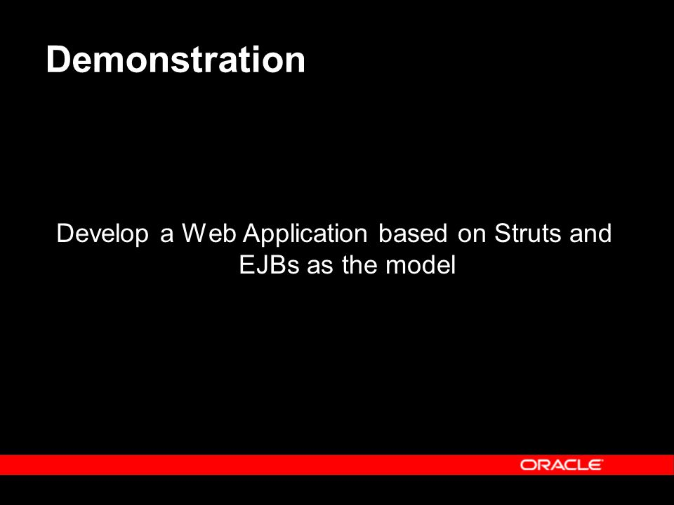 Demonstration Develop a Web Application based on Struts and EJBs as the model