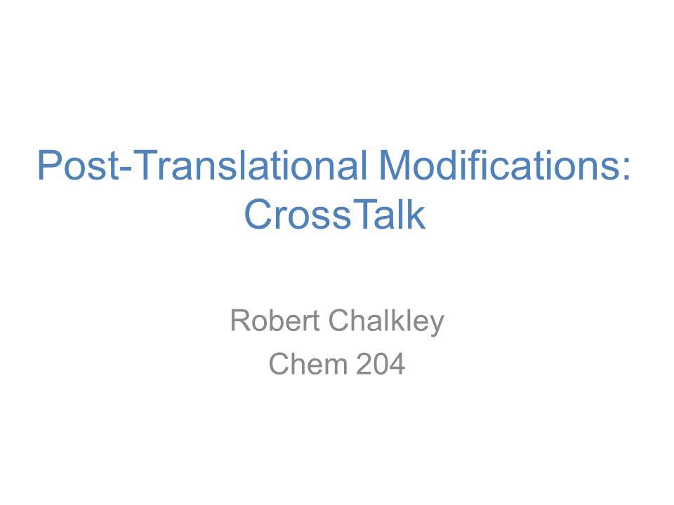 Post-Translational Modifications: CrossTalk Robert Chalkley Chem 204