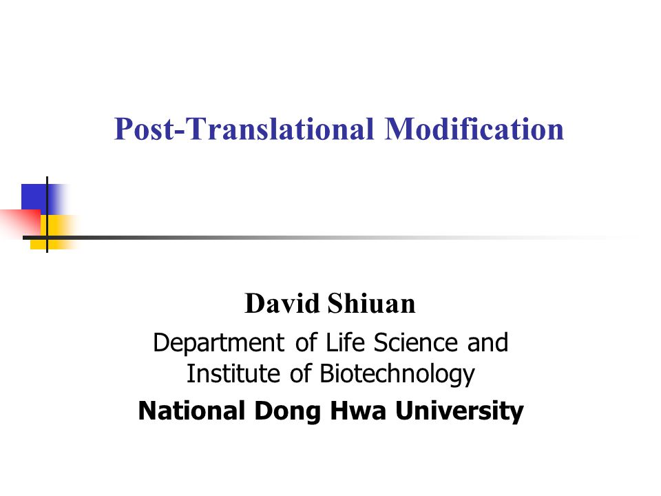 Post-Translational Modification David Shiuan Department of Life Science and Institute of Biotechnology National Dong Hwa University