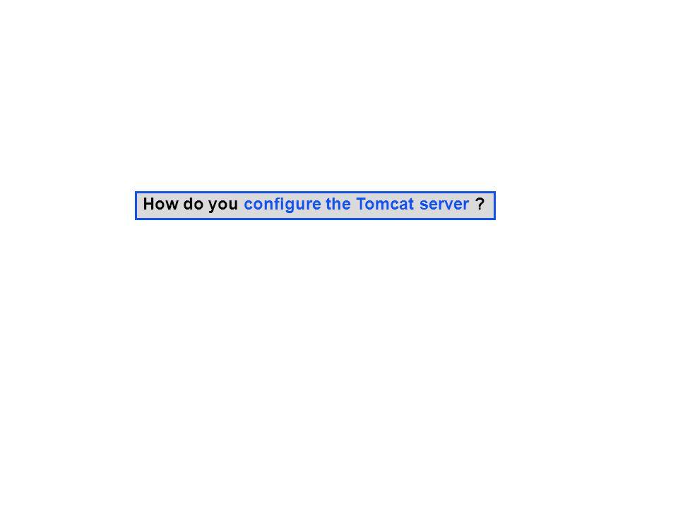 How do you configure the Tomcat server ?
