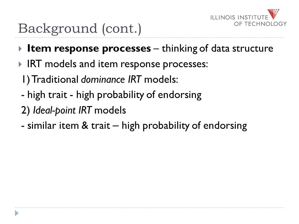 Background (cont.) Dominance Model IRF: - x: Theta (trait level) - y: Probability of endorsing Ideal-point Model IRF: - x: distance between person trait and item extremity - y: Probability of endorsing