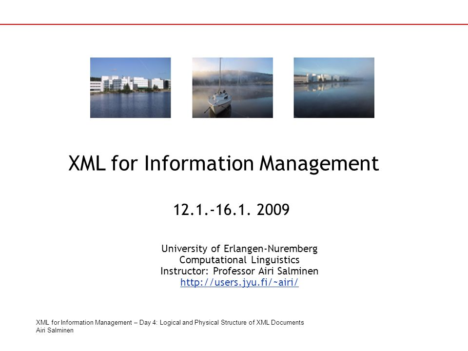 XML for Information Management – Day 4: Logical and Physical Structure of XML Documents Airi Salminen XML for Information Management University of Erl