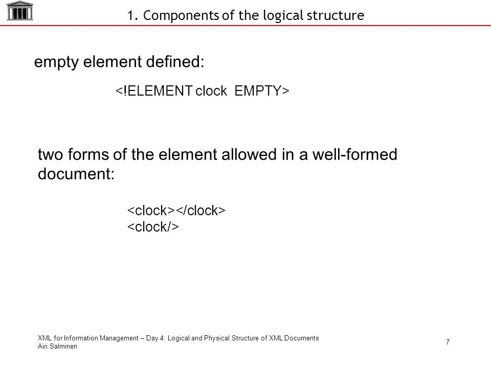 XML for Information Management – Day 4: Logical and Physical Structure of XML Documents Airi Salminen 7 1.