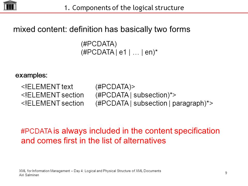 XML for Information Management – Day 4: Logical and Physical Structure of XML Documents Airi Salminen 9 1.