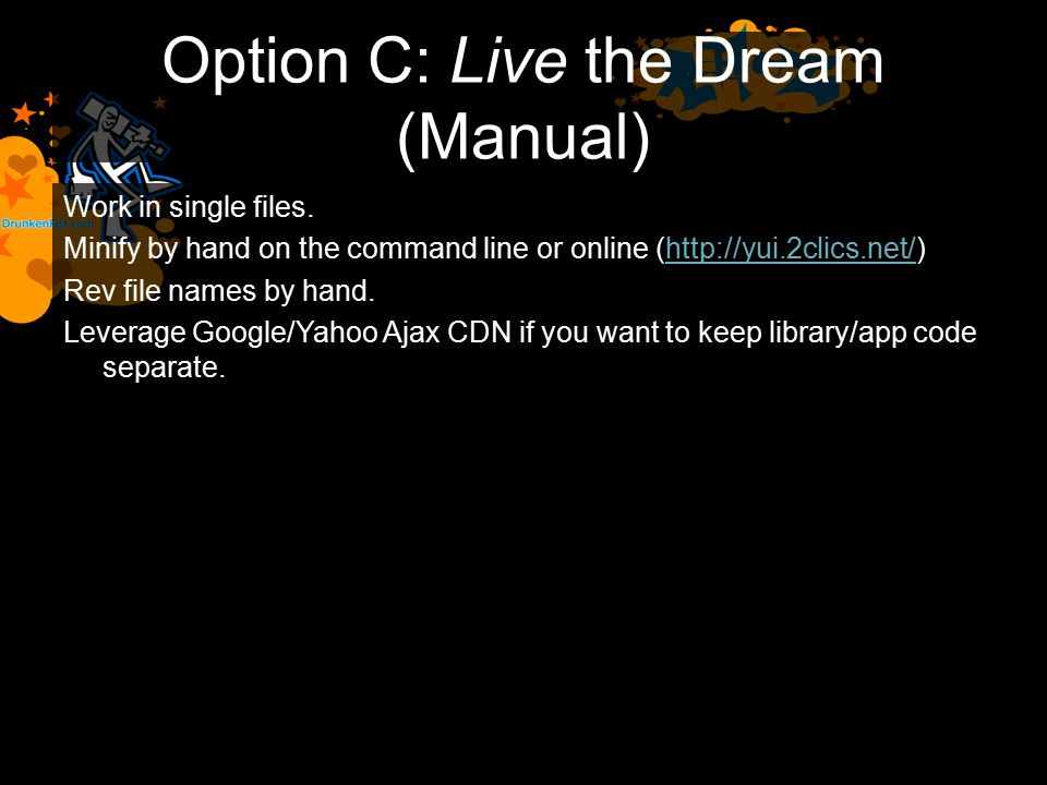 Option C: Live the Dream (Manual) Work in single files.