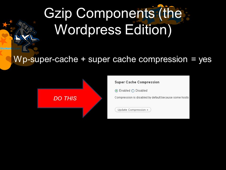 Gzip Components (the Wordpress Edition) Wp-super-cache + super cache compression = yes DO THIS