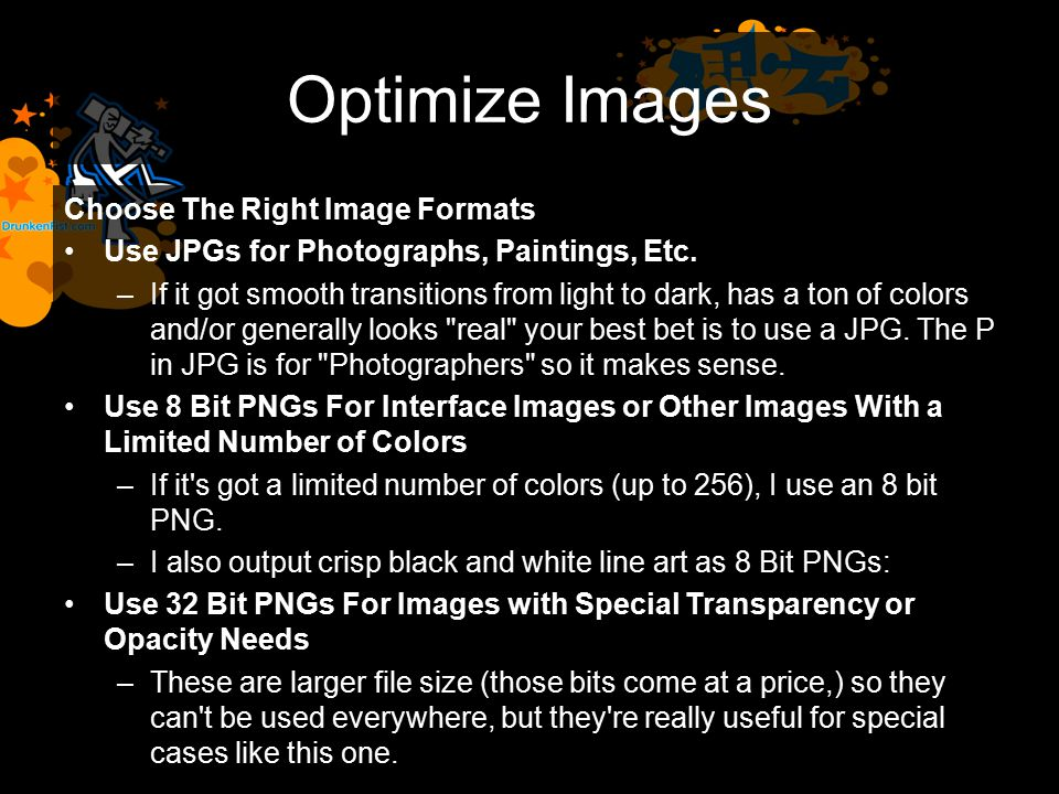Optimize Images Choose The Right Image Formats Use JPGs for Photographs, Paintings, Etc.