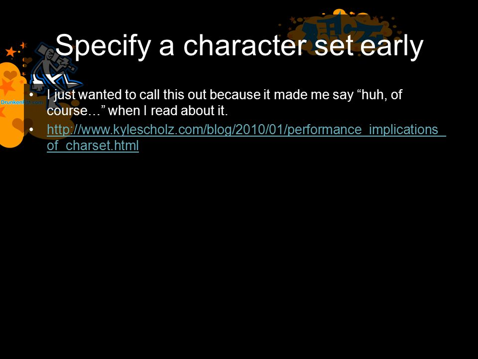 Specify a character set early I just wanted to call this out because it made me say huh, of course… when I read about it.