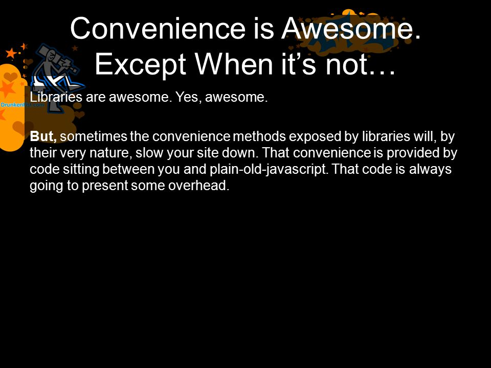 Convenience is Awesome. Except When it's not… Libraries are awesome.