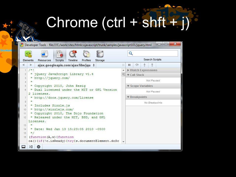 Chrome (ctrl + shft + j)