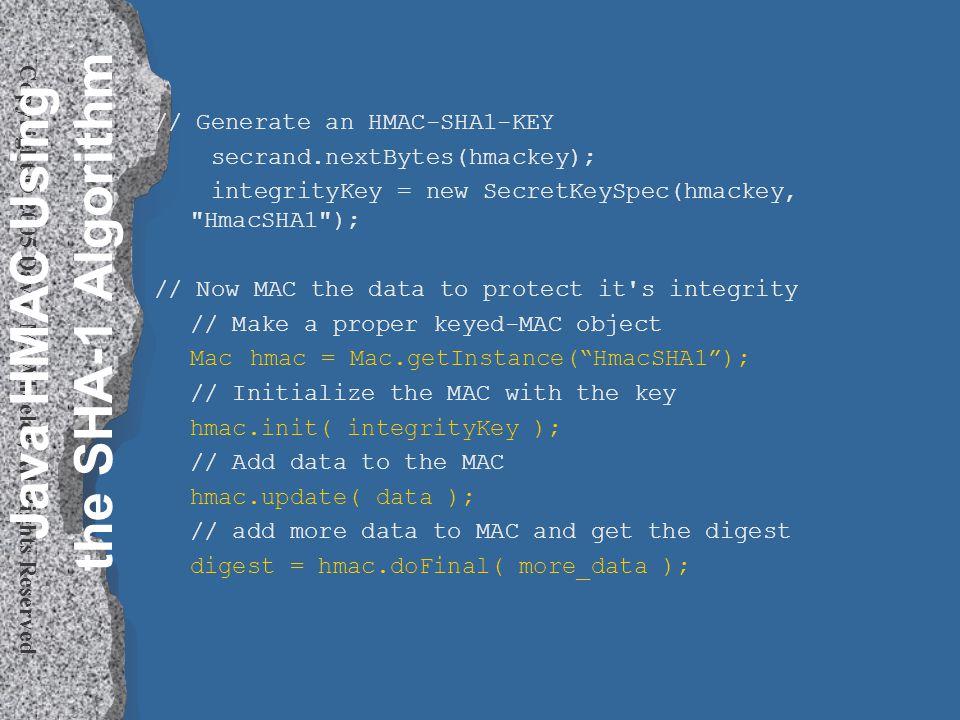 Copyright © 2005 David M. Wheeler, All Rights Reserved Java HMAC Using the SHA-1 Algorithm // Generate an HMAC-SHA1-KEY secrand.nextBytes(hmackey); in