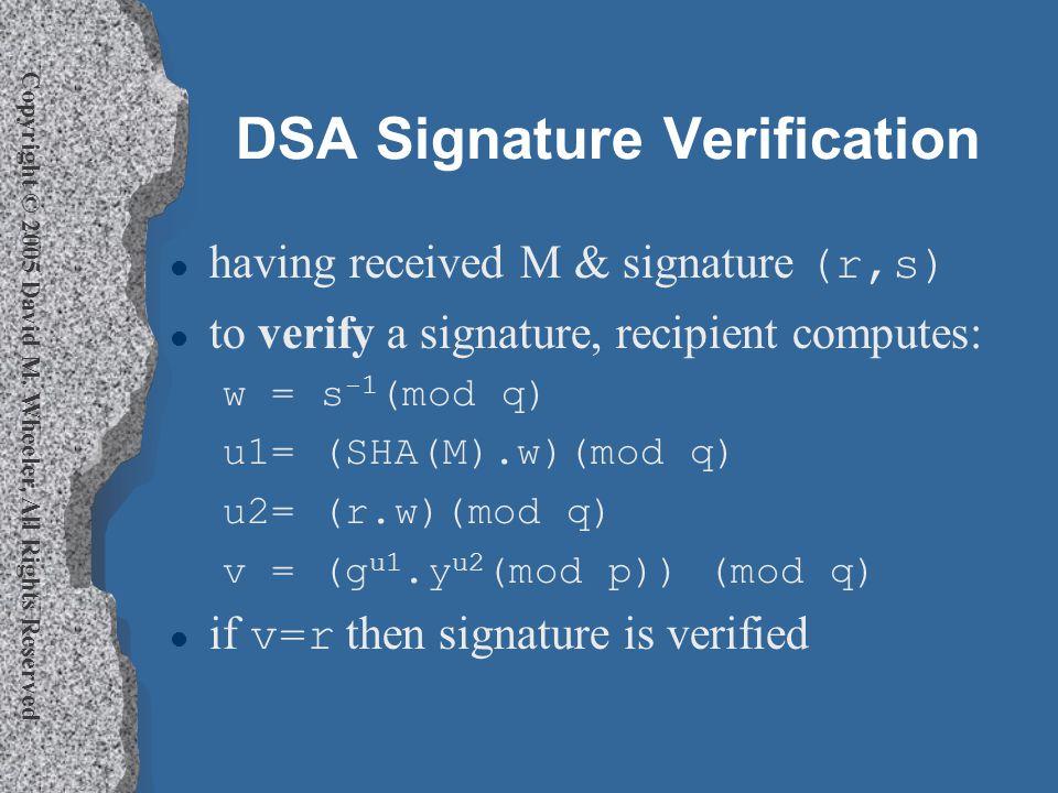 Copyright © 2005 David M. Wheeler, All Rights Reserved DSA Signature Verification having received M & signature (r,s) l to verify a signature, recipie