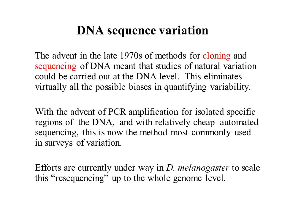 DNA sequence variation The advent in the late 1970s of methods for cloning and sequencing of DNA meant that studies of natural variation could be carr