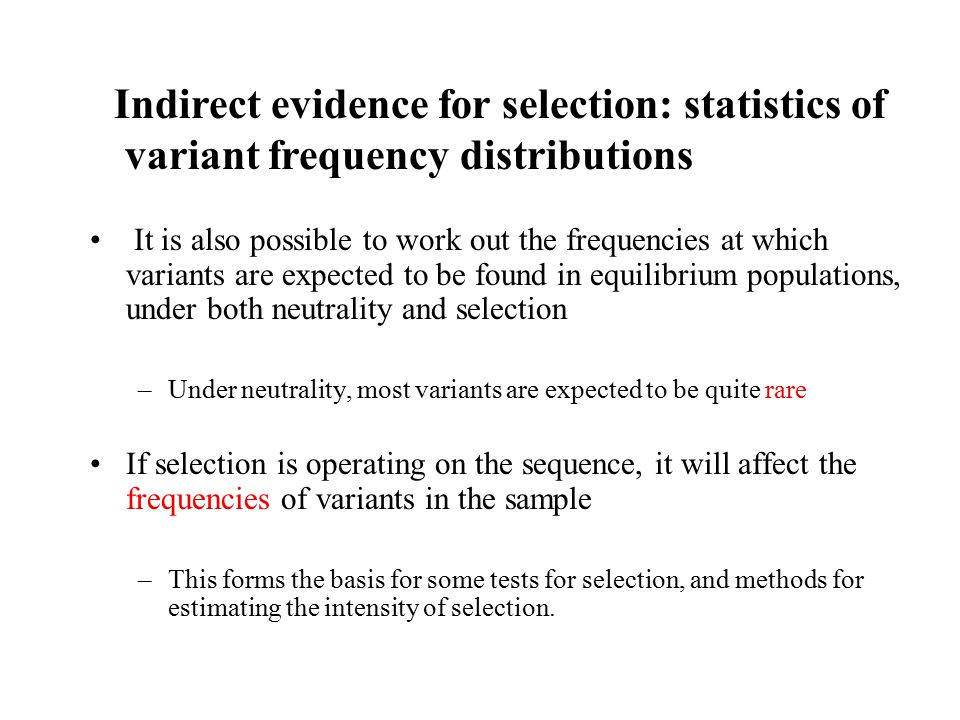 It is also possible to work out the frequencies at which variants are expected to be found in equilibrium populations, under both neutrality and selec