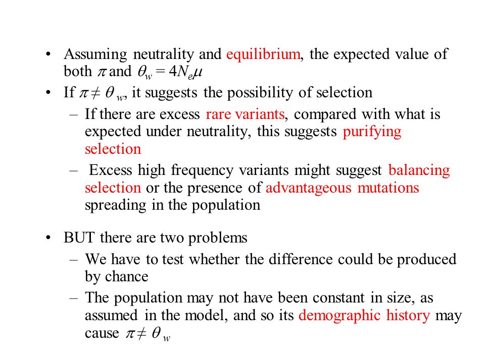 Assuming neutrality and equilibrium, the expected value of both  and  w = 4N e  If  ≠  w, it suggests the possibility of selection –If there are