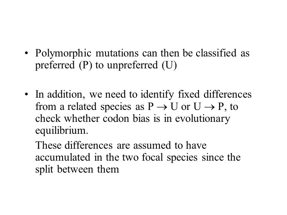 Polymorphic mutations can then be classified as preferred (P) to unpreferred (U) In addition, we need to identify fixed differences from a related spe