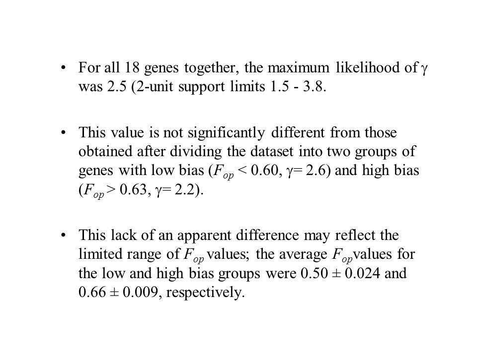 For all 18 genes together, the maximum likelihood of  was 2.5 (2-unit support limits 1.5 - 3.8. This value is not significantly different from those