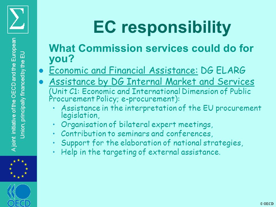 © OECD A joint initiative of the OECD and the European Union, principally financed by the EU EC responsibility  What Commission services could do for you.