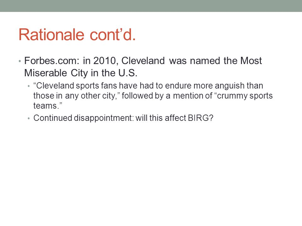 """Rationale cont'd. Forbes.com: in 2010, Cleveland was named the Most Miserable City in the U.S. """"Cleveland sports fans have had to endure more anguish"""