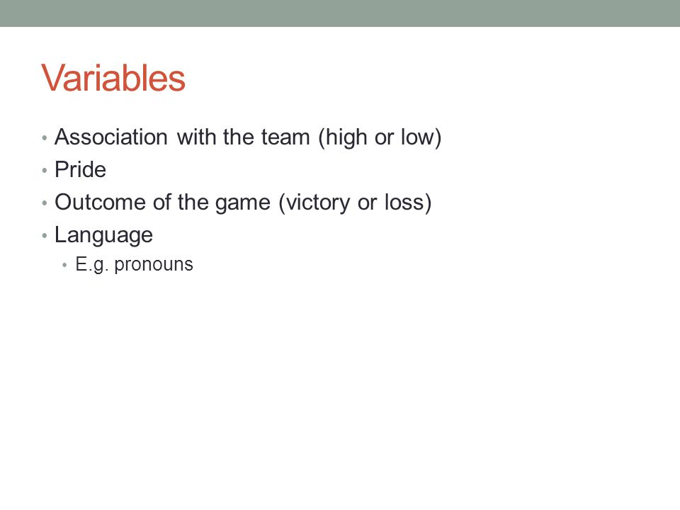 Variables Association with the team (high or low) Pride Outcome of the game (victory or loss) Language E.g.