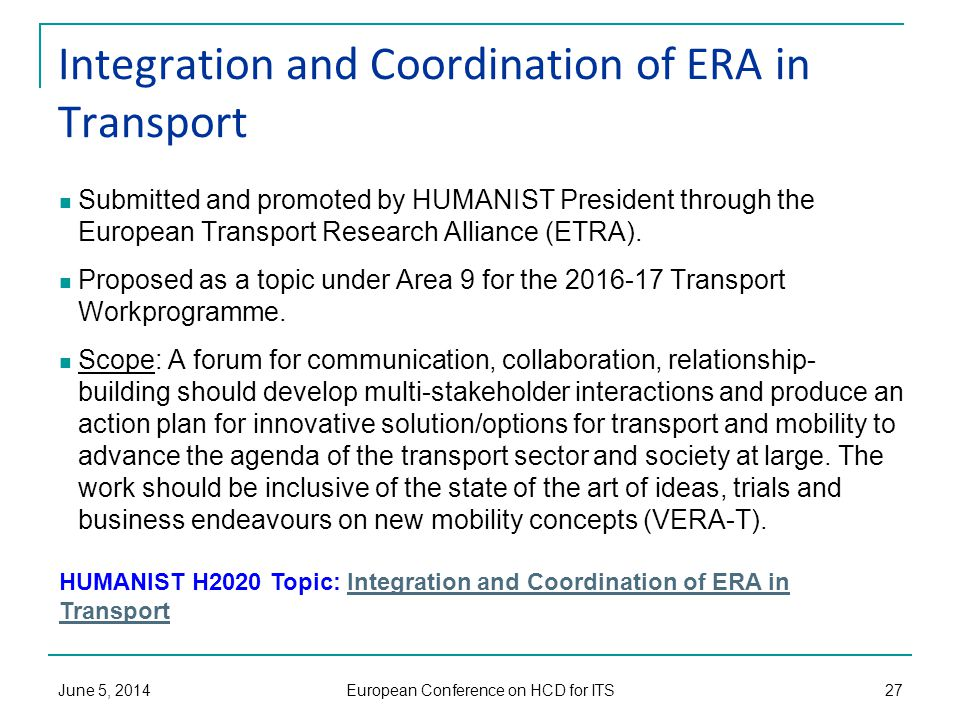 Integration and Coordination of ERA in Transport Submitted and promoted by HUMANIST President through the European Transport Research Alliance (ETRA).