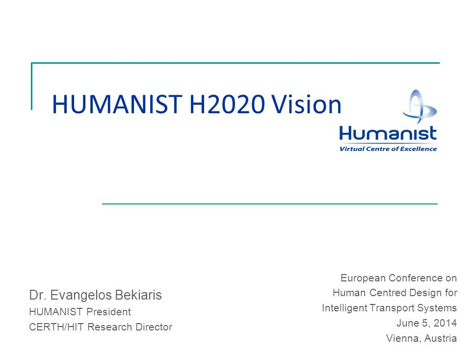 HUMANIST H2020 Vision Dr. Evangelos Bekiaris HUMANIST President CERTH/HIT Research Director European Conference on Human Centred Design for Intelligen
