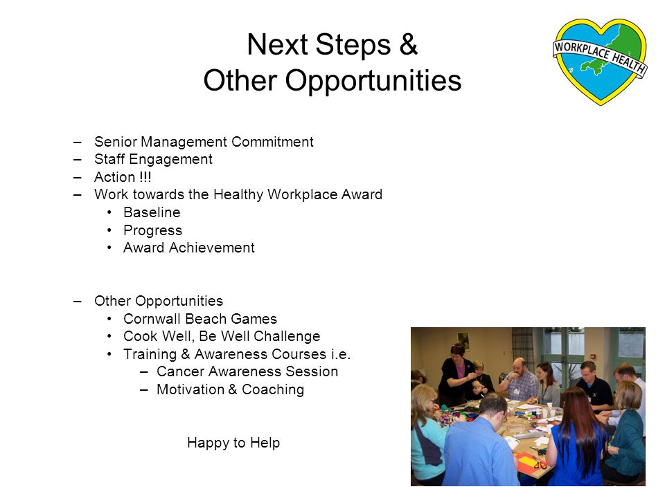 Next Steps & Other Opportunities –Senior Management Commitment –Staff Engagement –Action !!.