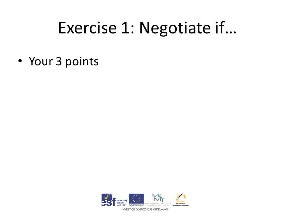 Exercise 1: Negotiate if… Your 3 points