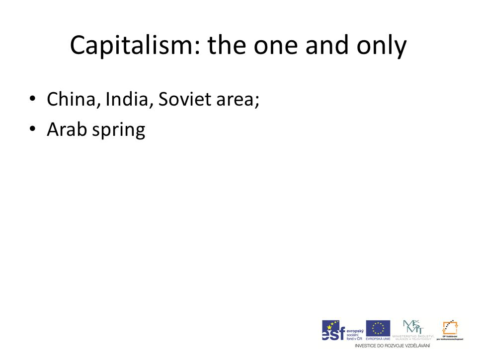 Capitalism: the one and only China, India, Soviet area; Arab spring