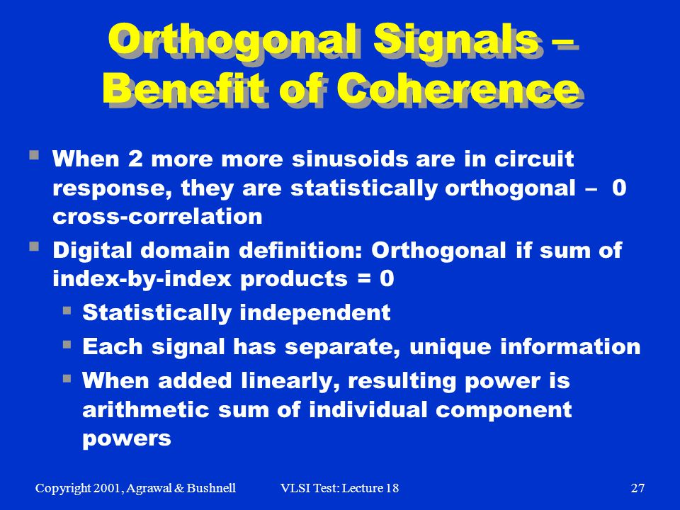 Copyright 2001, Agrawal & BushnellVLSI Test: Lecture 1827 Orthogonal Signals – Benefit of Coherence  When 2 more more sinusoids are in circuit respon